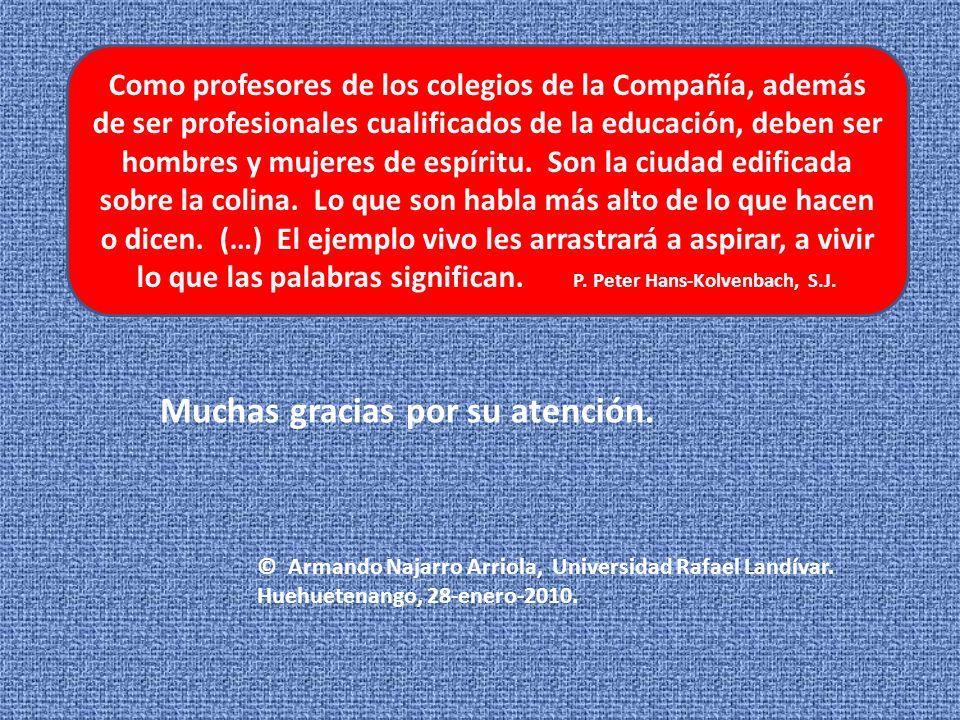Como profesores de los colegios de la Compañía, además de ser profesionales cualificados de la educación, deben ser hombres y mujeres de espíritu.