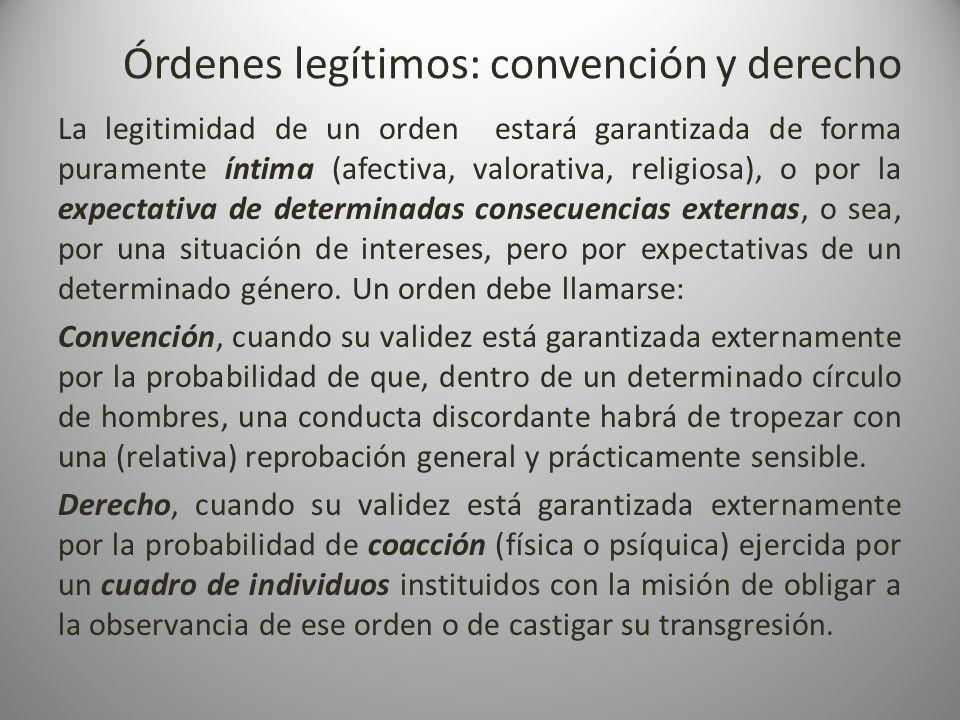 Órdenes legítimos: convención y derecho La legitimidad de un orden estará garantizada de forma puramente íntima (afectiva, valorativa, religiosa), o p