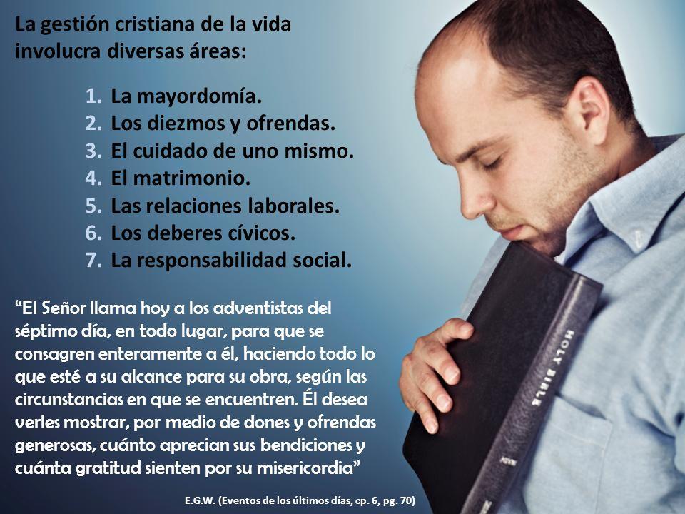 La gestión cristiana de la vida involucra diversas áreas: 1.La mayordomía.