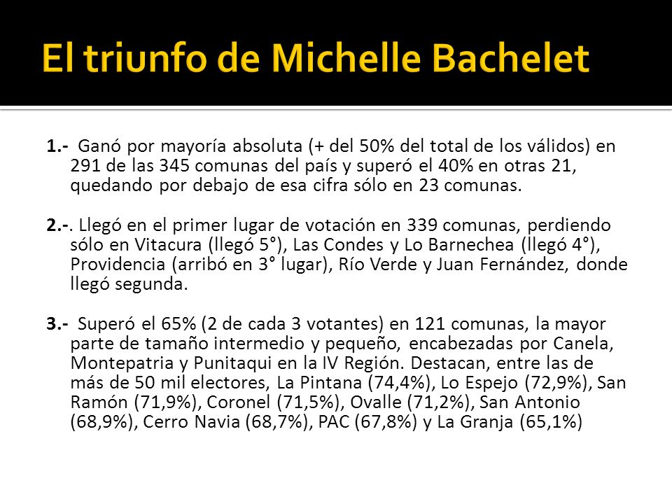 1.- Ganó por mayoría absoluta (+ del 50% del total de los válidos) en 291 de las 345 comunas del país y superó el 40% en otras 21, quedando por debajo de esa cifra sólo en 23 comunas.