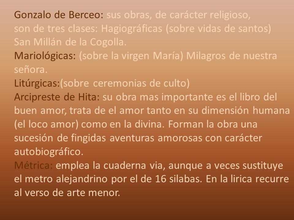 Gonzalo de Berceo: sus obras, de carácter religioso, son de tres clases: Hagiográficas (sobre vidas de santos) San Millán de la Cogolla. Mariológicas: