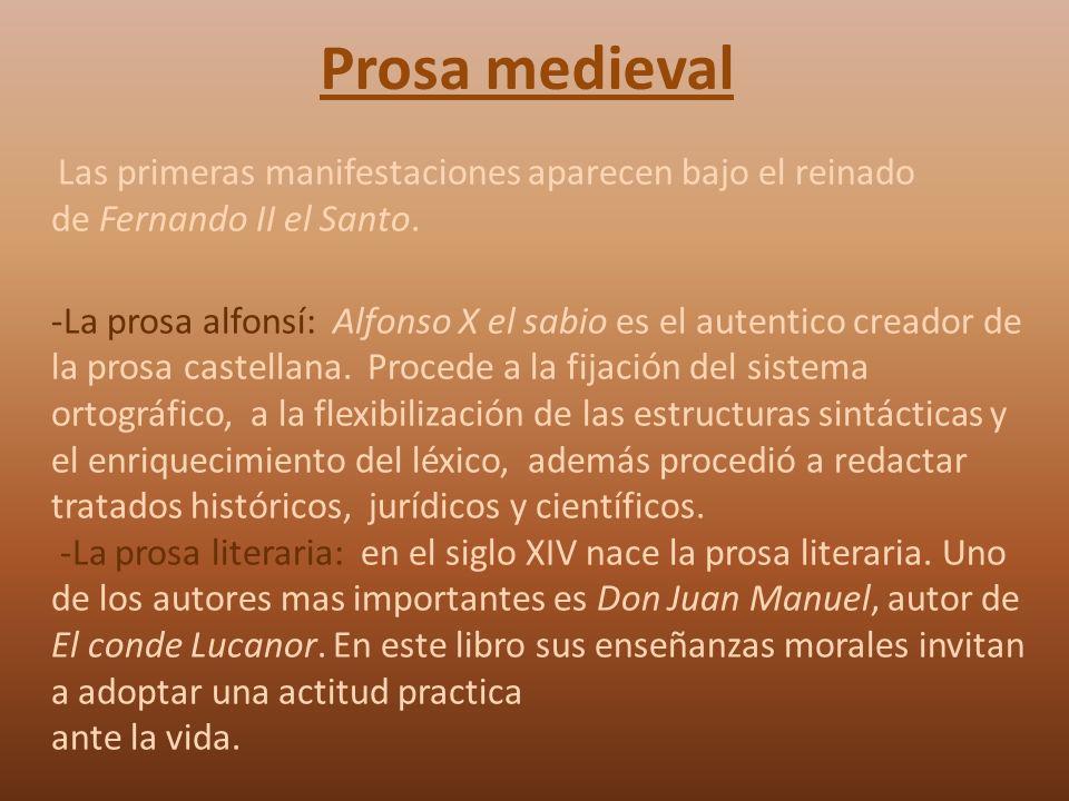 Prosa medieval Las primeras manifestaciones aparecen bajo el reinado de Fernando II el Santo. -La prosa alfonsí: Alfonso X el sabio es el autentico cr