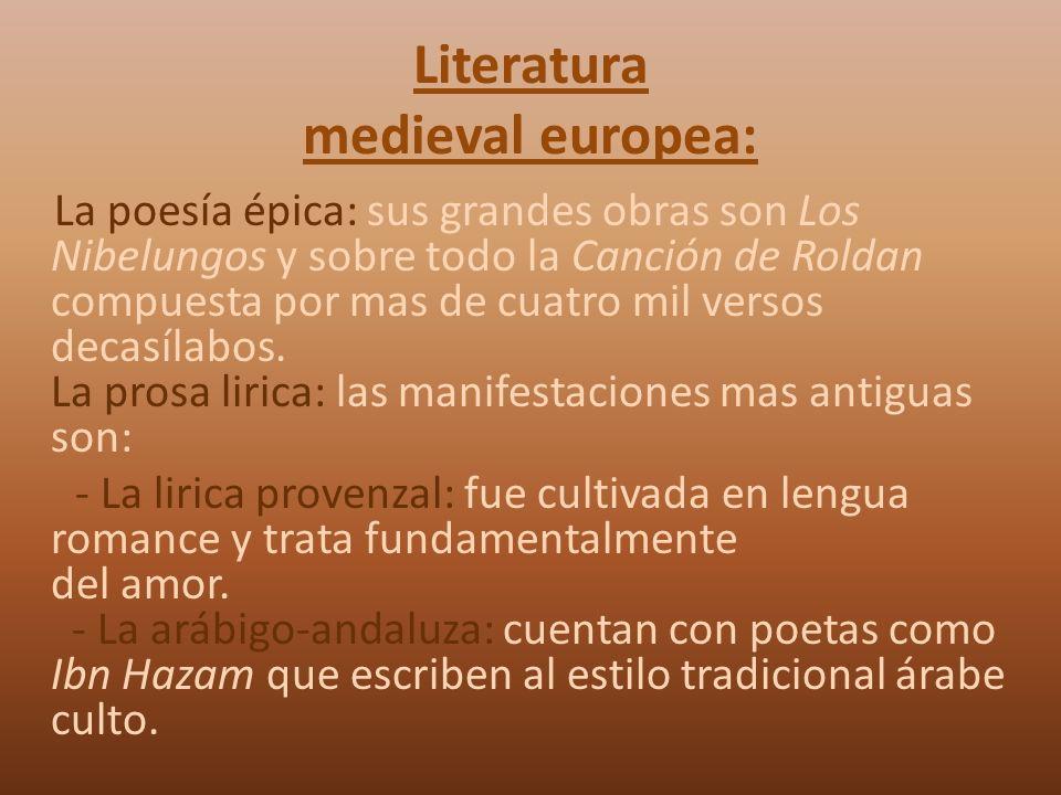 Literatura medieval europea: La poesía épica: sus grandes obras son Los Nibelungos y sobre todo la Canción de Roldan compuesta por mas de cuatro mil v