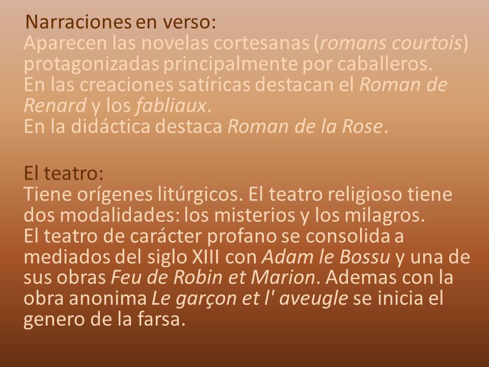 Narraciones en verso: Aparecen las novelas cortesanas (romans courtois) protagonizadas principalmente por caballeros. En las creaciones satíricas dest