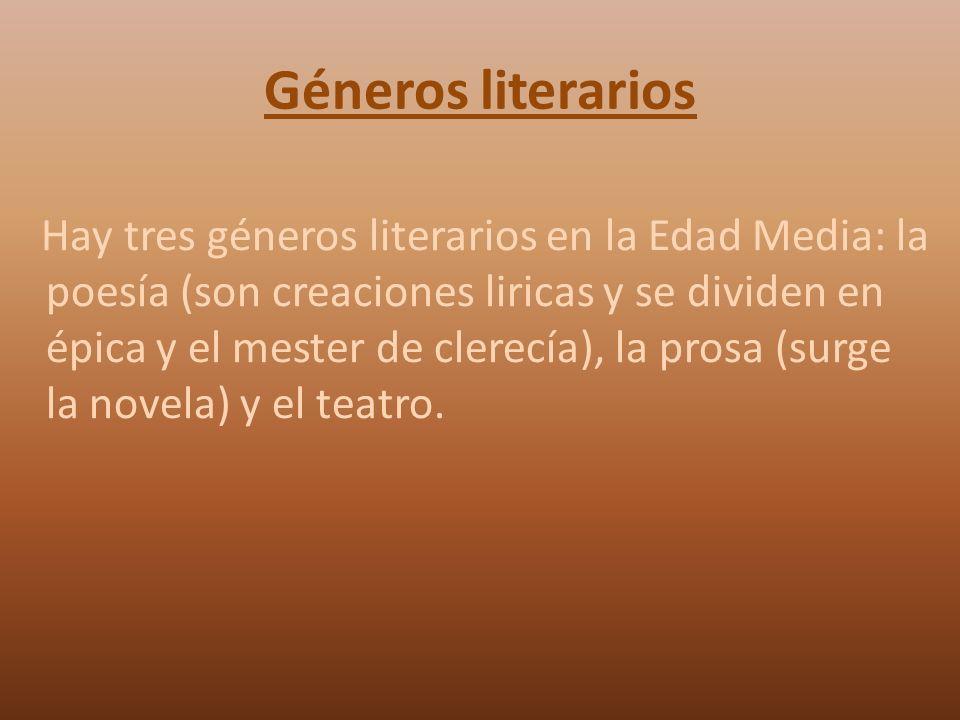 Géneros literarios Hay tres géneros literarios en la Edad Media: la poesía (son creaciones liricas y se dividen en épica y el mester de clerecía), la