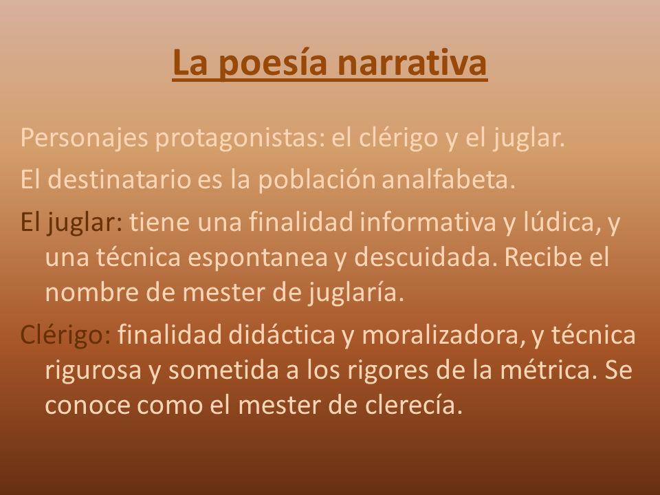 La poesía narrativa Personajes protagonistas: el clérigo y el juglar. El destinatario es la población analfabeta. El juglar: tiene una finalidad infor