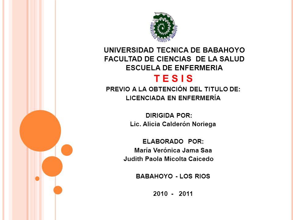 UNIVERSIDAD TECNICA DE BABAHOYO FACULTAD DE CIENCIAS DE LA SALUD ESCUELA DE ENFERMERIA T E S I S PREVIO A LA OBTENCIÓN DEL TITULO DE: LICENCIADA EN EN