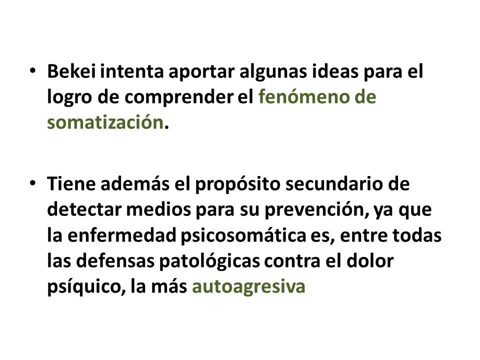 Bekei intenta aportar algunas ideas para el logro de comprender el fenómeno de somatización. Tiene además el propósito secundario de detectar medios p