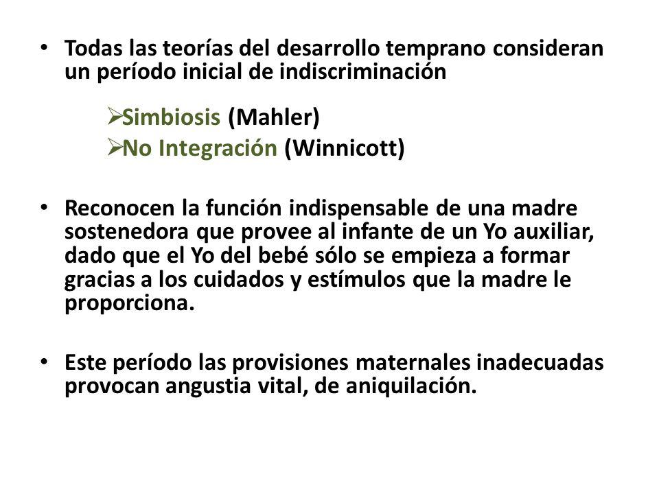 Todas las teorías del desarrollo temprano consideran un período inicial de indiscriminación Simbiosis (Mahler) No Integración (Winnicott) Reconocen la