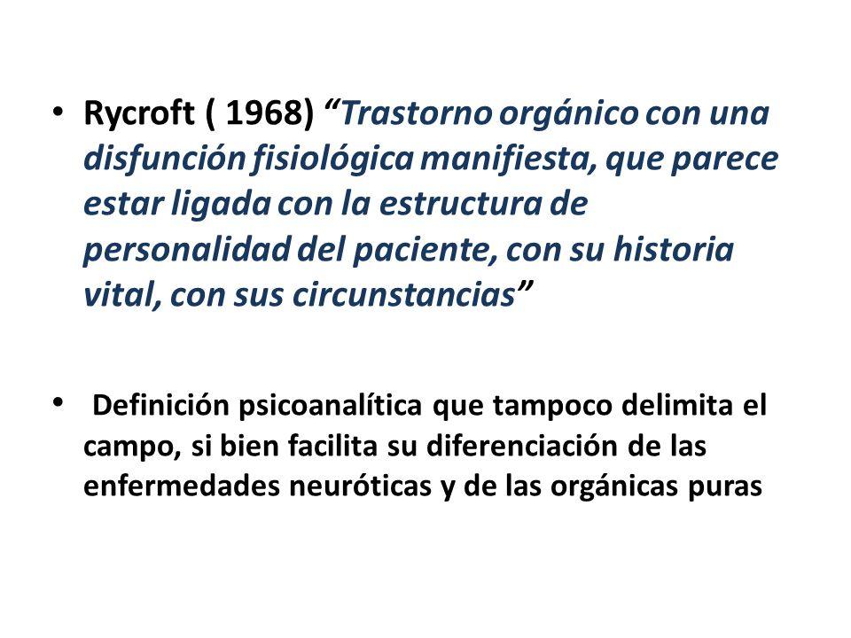 Rycroft ( 1968) Trastorno orgánico con una disfunción fisiológica manifiesta, que parece estar ligada con la estructura de personalidad del paciente,