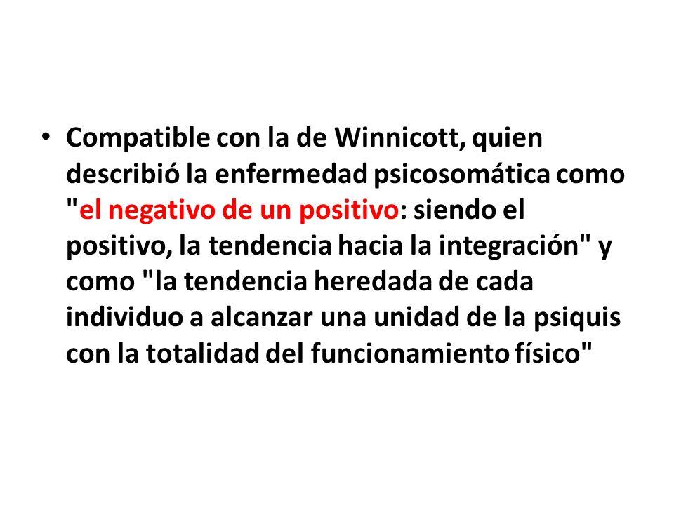 Compatible con la de Winnicott, quien describió la enfermedad psicosomática como