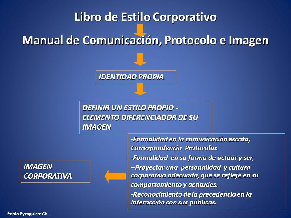 Pablo Eyzaguirre Ch. Libro de Estilo Corporativo Manual de Comunicación, Protocolo e Imagen IDENTIDAD PROPIA - Formalidad en la comunicación escrita,