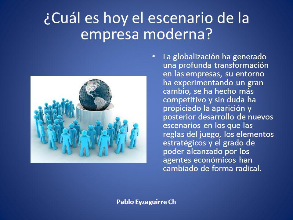 ¿Cuál es hoy el escenario de la empresa moderna? La globalización ha generado una profunda transformación en las empresas, su entorno ha experimentand