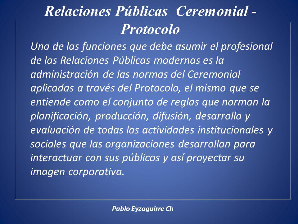 Relaciones Públicas Ceremonial - Protocolo Una de las funciones que debe asumir el profesional de las Relaciones Públicas modernas es la administració