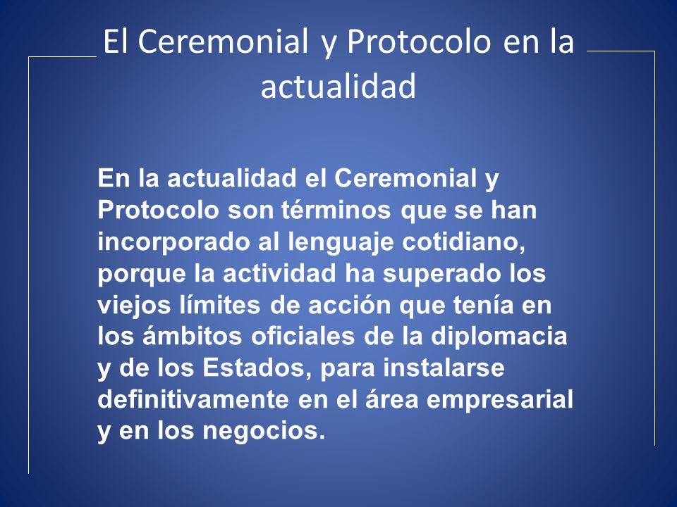 El Ceremonial y Protocolo en la actualidad En la actualidad el Ceremonial y Protocolo son términos que se han incorporado al lenguaje cotidiano, porqu
