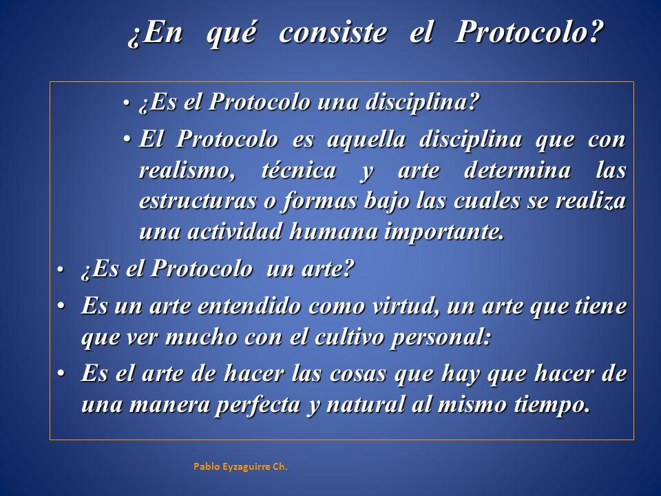 ¿ En qué consiste el Protocolo? ¿ Es el Protocolo una disciplina?¿ Es el Protocolo una disciplina? El Protocolo es aquella disciplina que con realismo