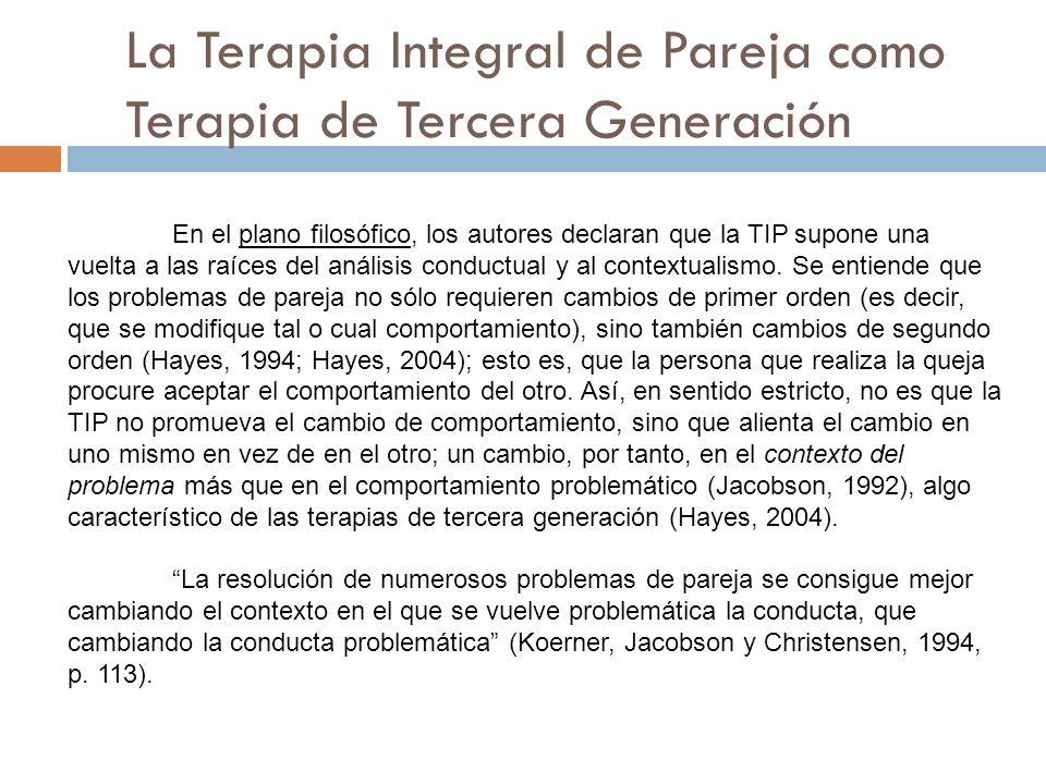 La Terapia Integral de Pareja como Terapia de Tercera Generación En el plano filosófico, los autores declaran que la TIP supone una vuelta a las raíce