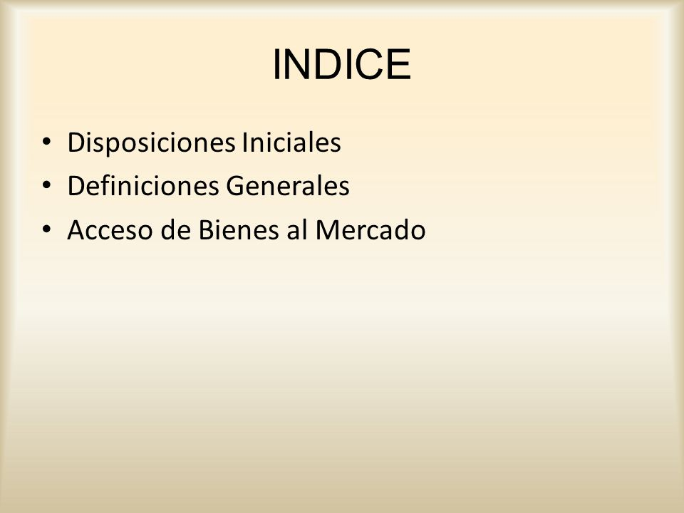 INDICE Disposiciones Iniciales Definiciones Generales Acceso de Bienes al Mercado