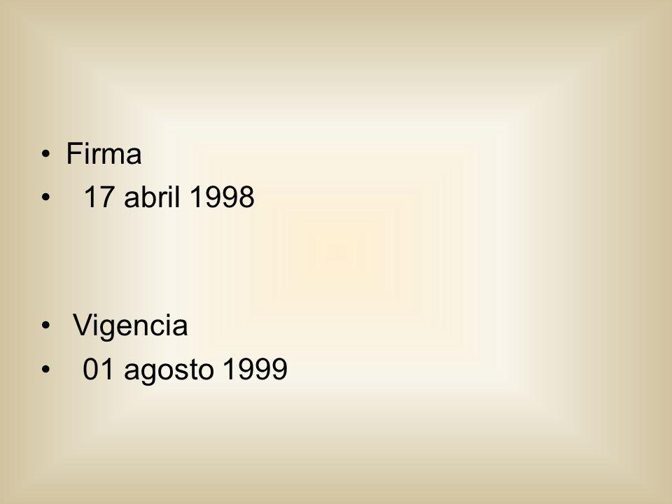 Firma 17 abril 1998 Vigencia 01 agosto 1999