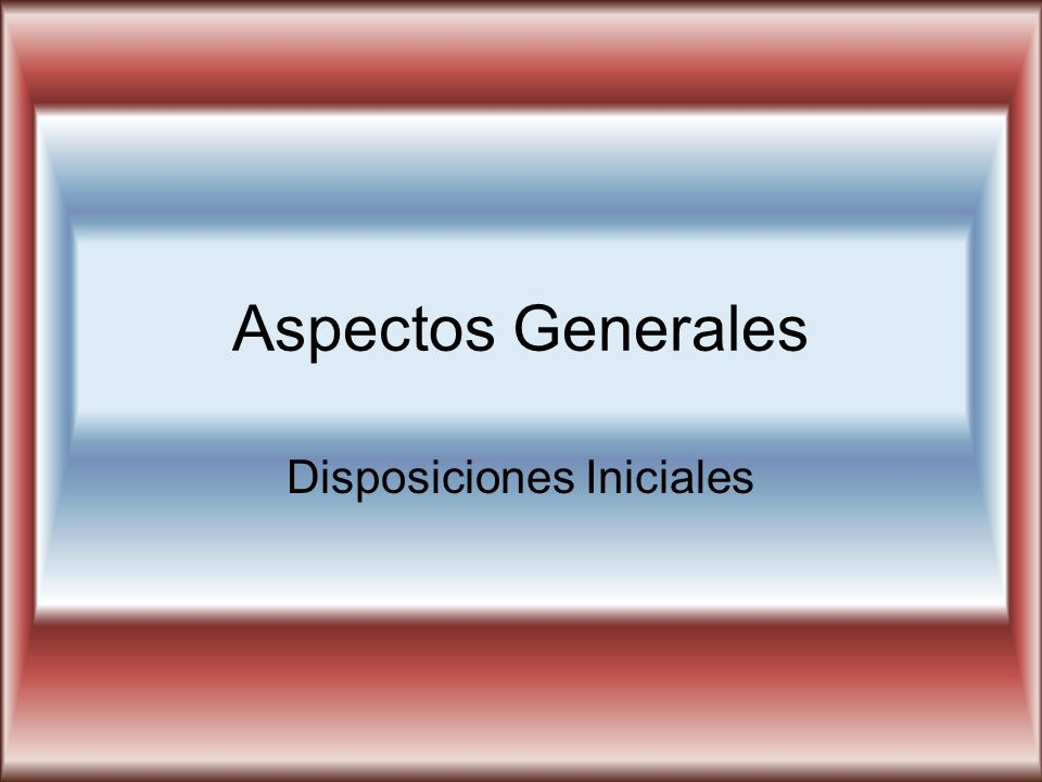 Aspectos Generales Disposiciones Iniciales