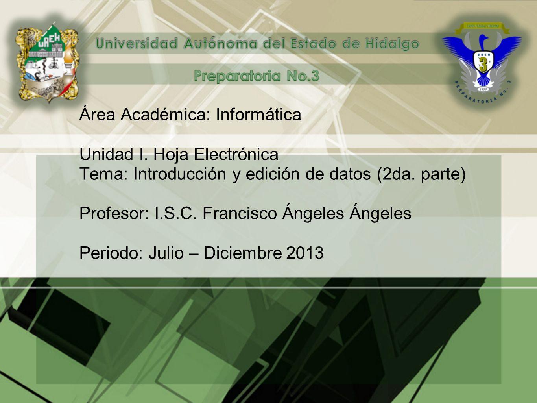 Área Académica: Informática Unidad I.Hoja Electrónica Tema: Introducción y edición de datos (2da.