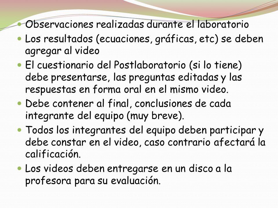 Observaciones realizadas durante el laboratorio Los resultados (ecuaciones, gráficas, etc) se deben agregar al video El cuestionario del Postlaborator