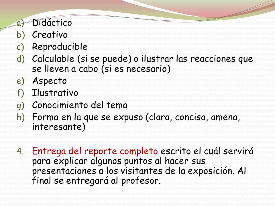 a) Didáctico b) Creativo c) Reproducible d) Calculable (si se puede) o ilustrar las reacciones que se lleven a cabo (si es necesario) e) Aspecto f) Il