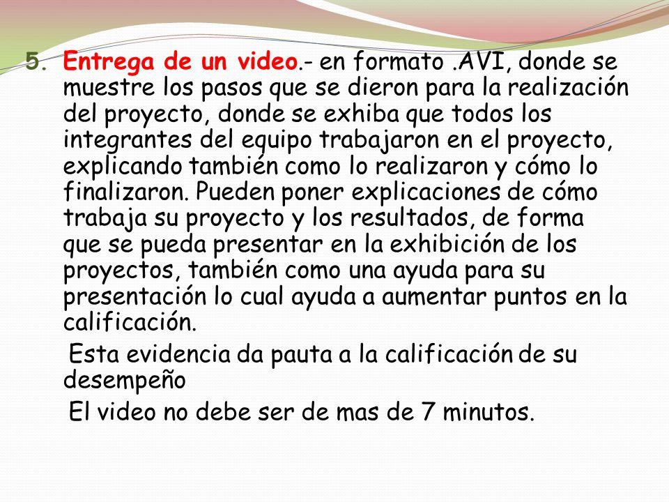 5. Entrega de un video.- en formato.AVI, donde se muestre los pasos que se dieron para la realización del proyecto, donde se exhiba que todos los inte