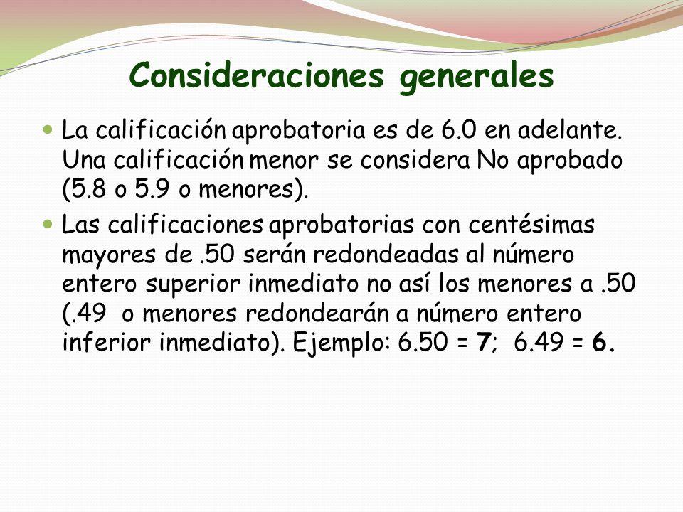 Consideraciones generales La calificación aprobatoria es de 6.0 en adelante. Una calificación menor se considera No aprobado (5.8 o 5.9 o menores). La