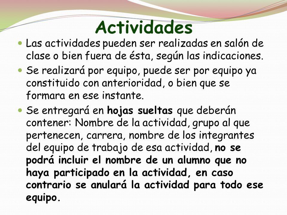 Actividades Las actividades pueden ser realizadas en salón de clase o bien fuera de ésta, según las indicaciones. Se realizará por equipo, puede ser p