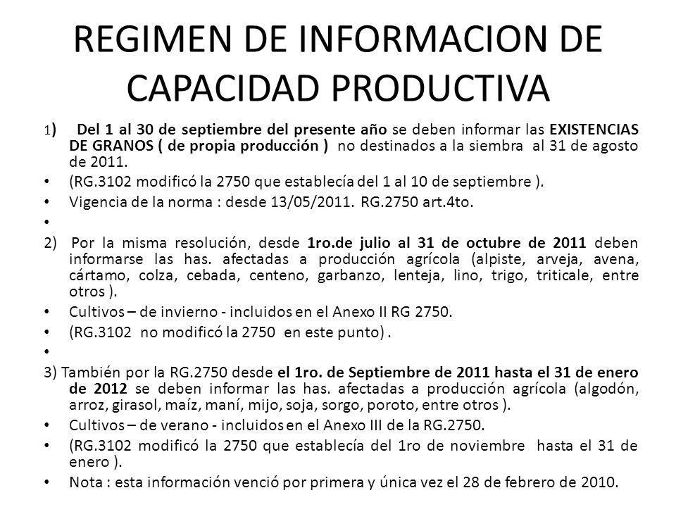 REGIMEN DE INFORMACION DE CAPACIDAD PRODUCTIVA 1 ) Del 1 al 30 de septiembre del presente año se deben informar las EXISTENCIAS DE GRANOS ( de propia