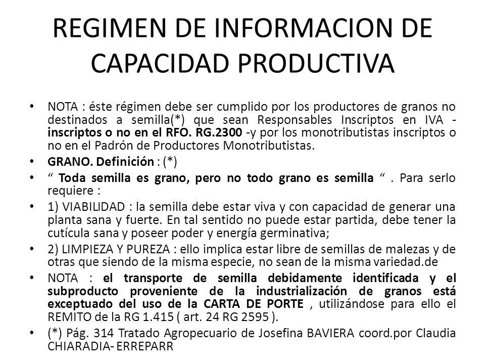 REGIMEN DE INFORMACION DE CAPACIDAD PRODUCTIVA NOTA : éste régimen debe ser cumplido por los productores de granos no destinados a semilla(*) que sean