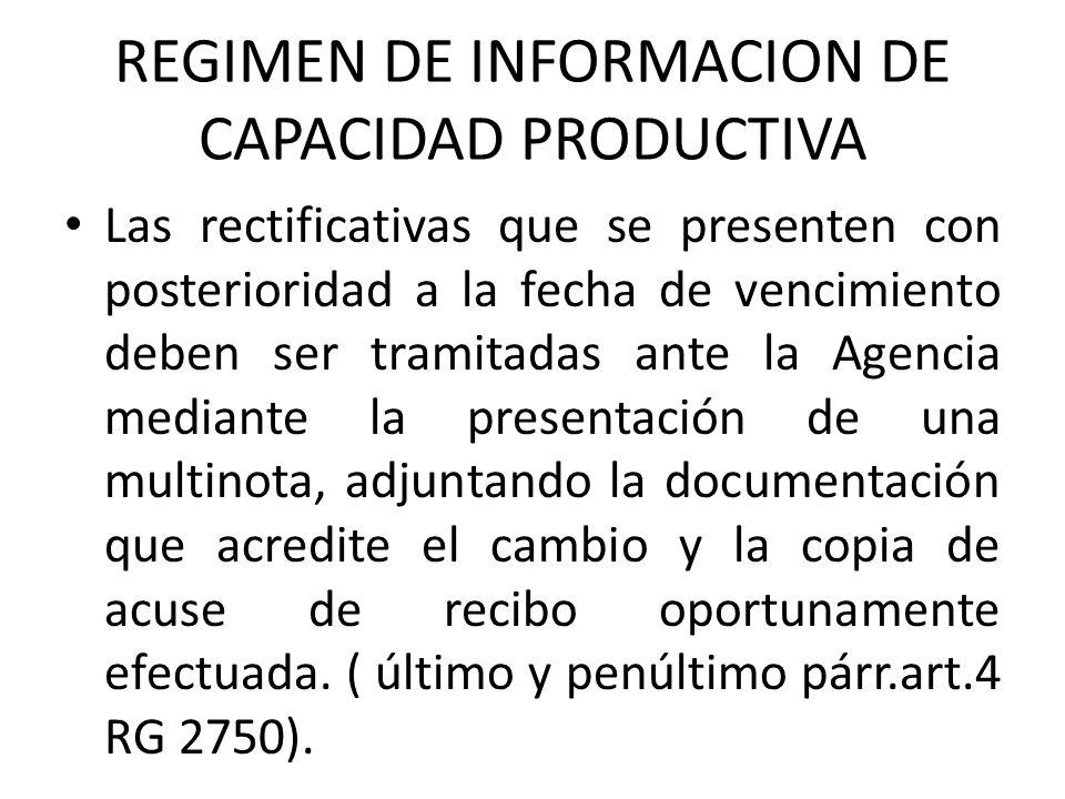 REGIMEN DE INFORMACION DE CAPACIDAD PRODUCTIVA Las rectificativas que se presenten con posterioridad a la fecha de vencimiento deben ser tramitadas an