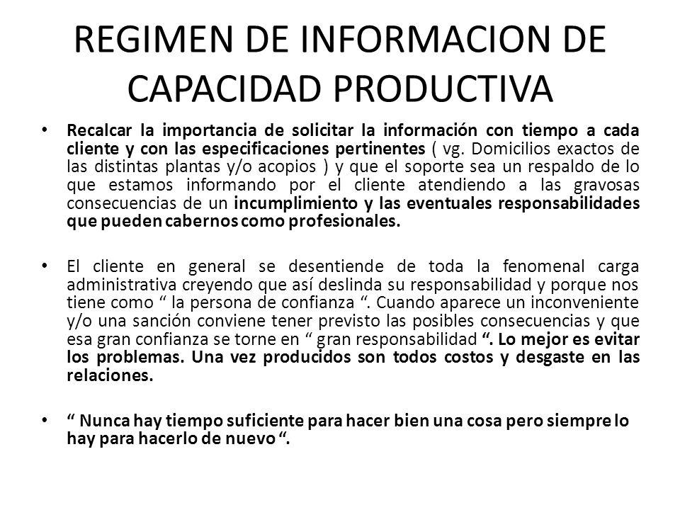 REGIMEN DE INFORMACION DE CAPACIDAD PRODUCTIVA Recalcar la importancia de solicitar la información con tiempo a cada cliente y con las especificacione