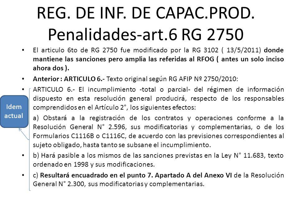 REG. DE INF. DE CAPAC.PROD. Penalidades-art.6 RG 2750 El articulo 6to de RG 2750 fue modificado por la RG 3102 ( 13/5/2011) donde mantiene las sancion