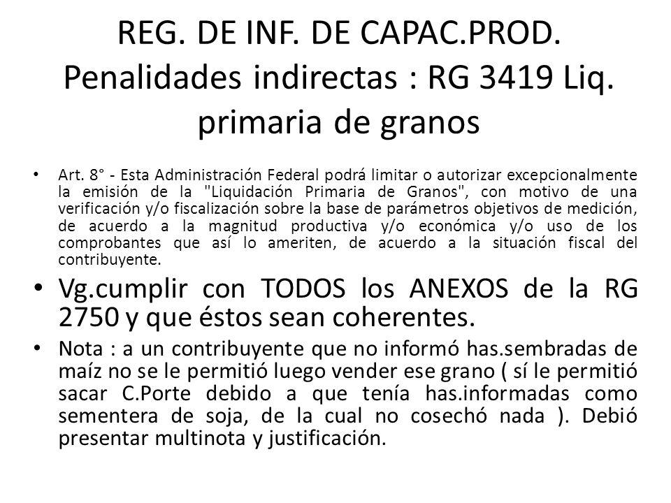 REG. DE INF. DE CAPAC.PROD. Penalidades indirectas : RG 3419 Liq. primaria de granos Art. 8° - Esta Administración Federal podrá limitar o autorizar e