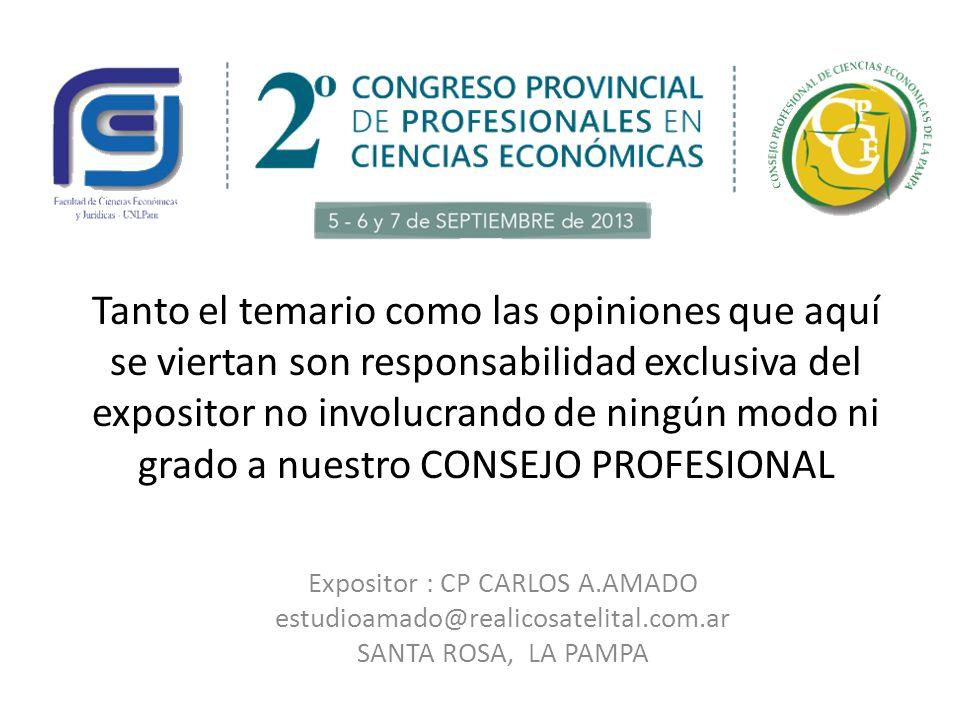 Expositor : CP CARLOS A.AMADO estudioamado@realicosatelital.com.ar SANTA ROSA, LA PAMPA Tanto el temario como las opiniones que aquí se viertan son re
