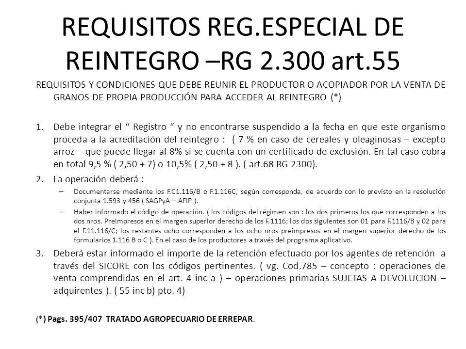 REQUISITOS REG.ESPECIAL DE REINTEGRO –RG 2.300 art.55 REQUISITOS Y CONDICIONES QUE DEBE REUNIR EL PRODUCTOR O ACOPIADOR POR LA VENTA DE GRANOS DE PROP
