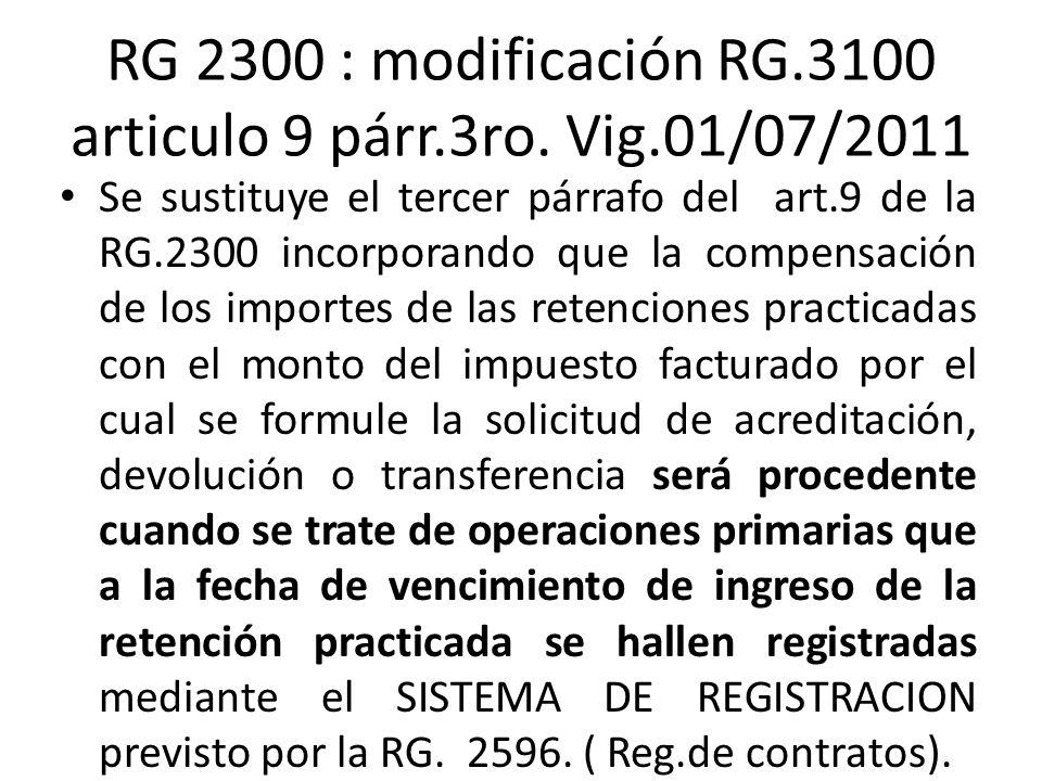 RG 2300 : modificación RG.3100 articulo 9 párr.3ro. Vig.01/07/2011 Se sustituye el tercer párrafo del art.9 de la RG.2300 incorporando que la compensa