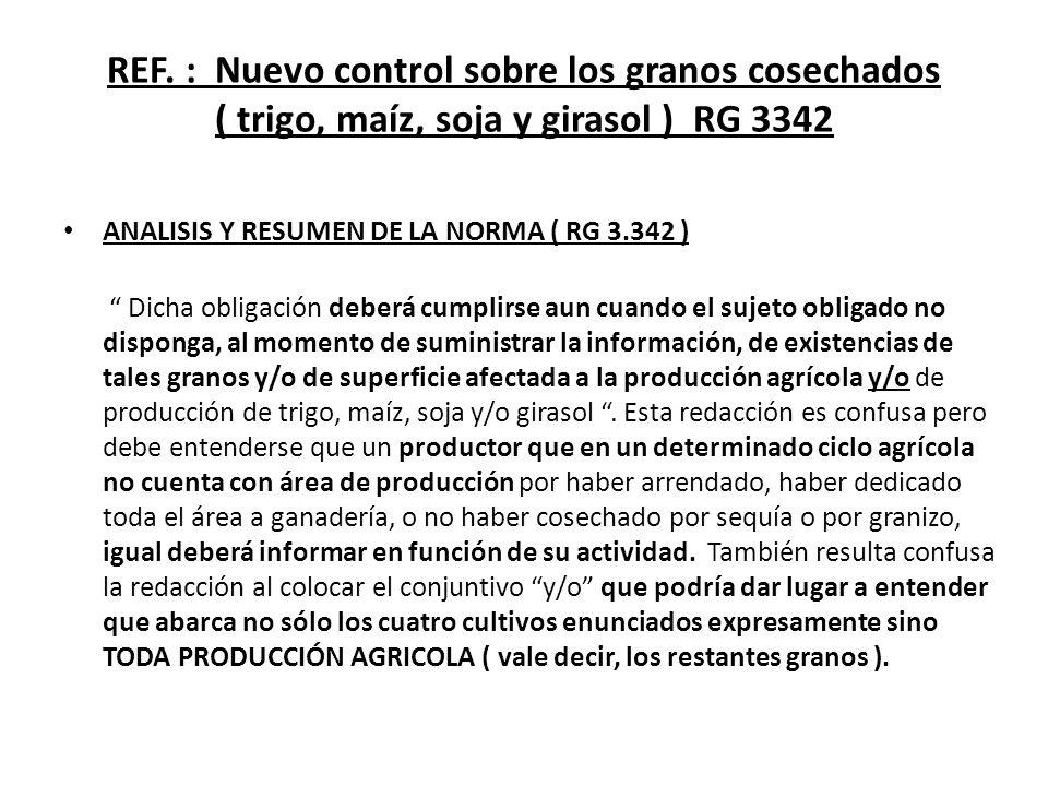 REF. : Nuevo control sobre los granos cosechados ( trigo, maíz, soja y girasol ) RG 3342 ANALISIS Y RESUMEN DE LA NORMA ( RG 3.342 ) Dicha obligación
