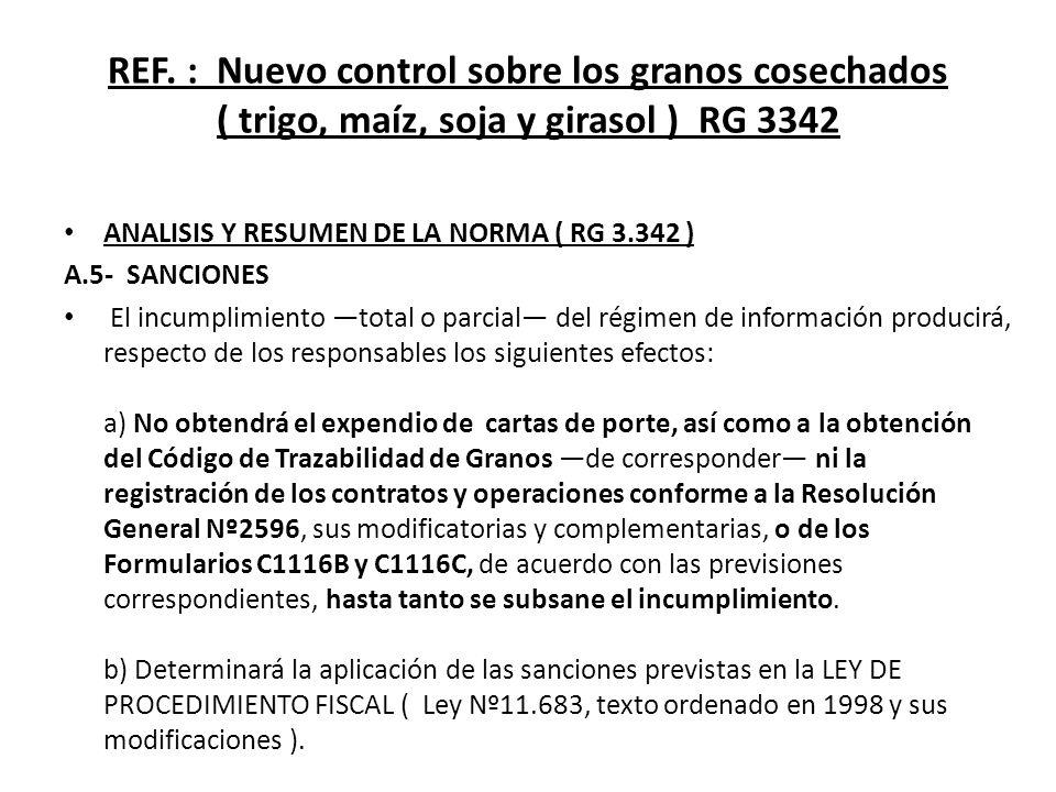 REF. : Nuevo control sobre los granos cosechados ( trigo, maíz, soja y girasol ) RG 3342 ANALISIS Y RESUMEN DE LA NORMA ( RG 3.342 ) A.5- SANCIONES El