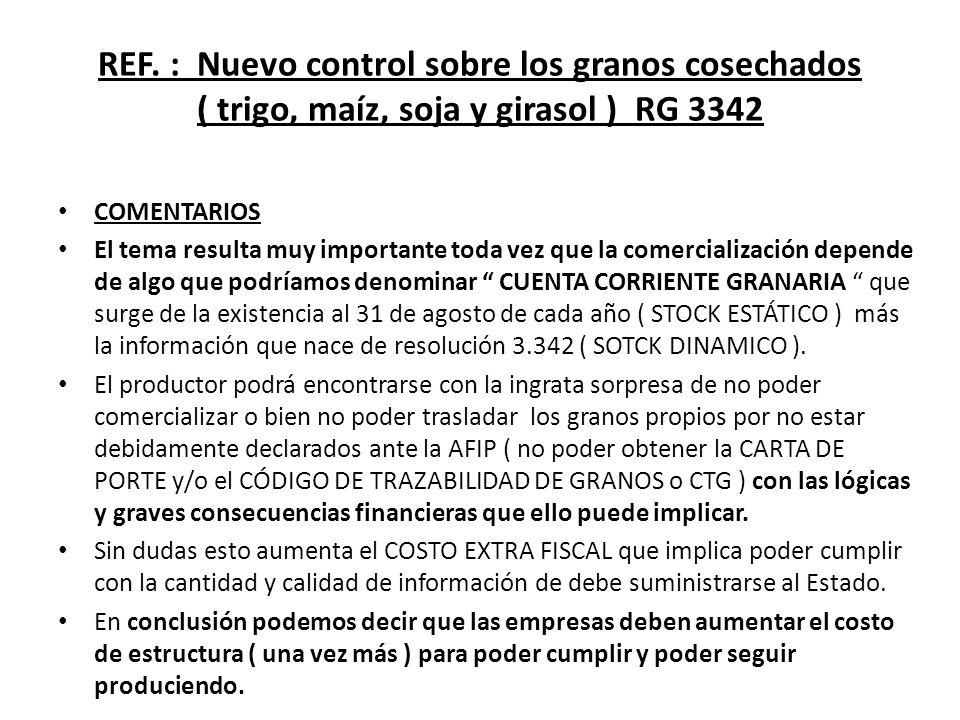 REF. : Nuevo control sobre los granos cosechados ( trigo, maíz, soja y girasol ) RG 3342 COMENTARIOS El tema resulta muy importante toda vez que la co