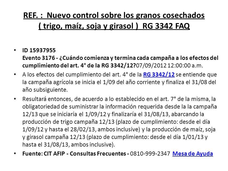REF. : Nuevo control sobre los granos cosechados ( trigo, maíz, soja y girasol ) RG 3342 FAQ ID 15937955 Evento 3176 - ¿Cuándo comienza y termina cada