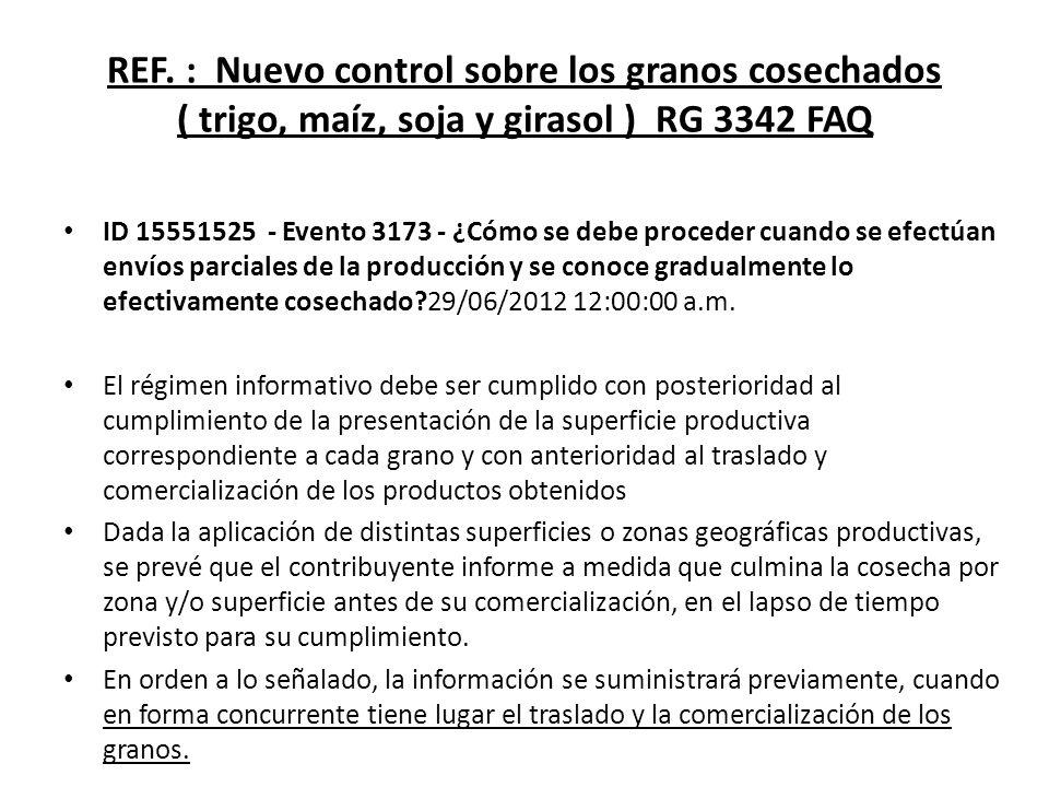 REF. : Nuevo control sobre los granos cosechados ( trigo, maíz, soja y girasol ) RG 3342 FAQ ID 15551525 - Evento 3173 - ¿Cómo se debe proceder cuando