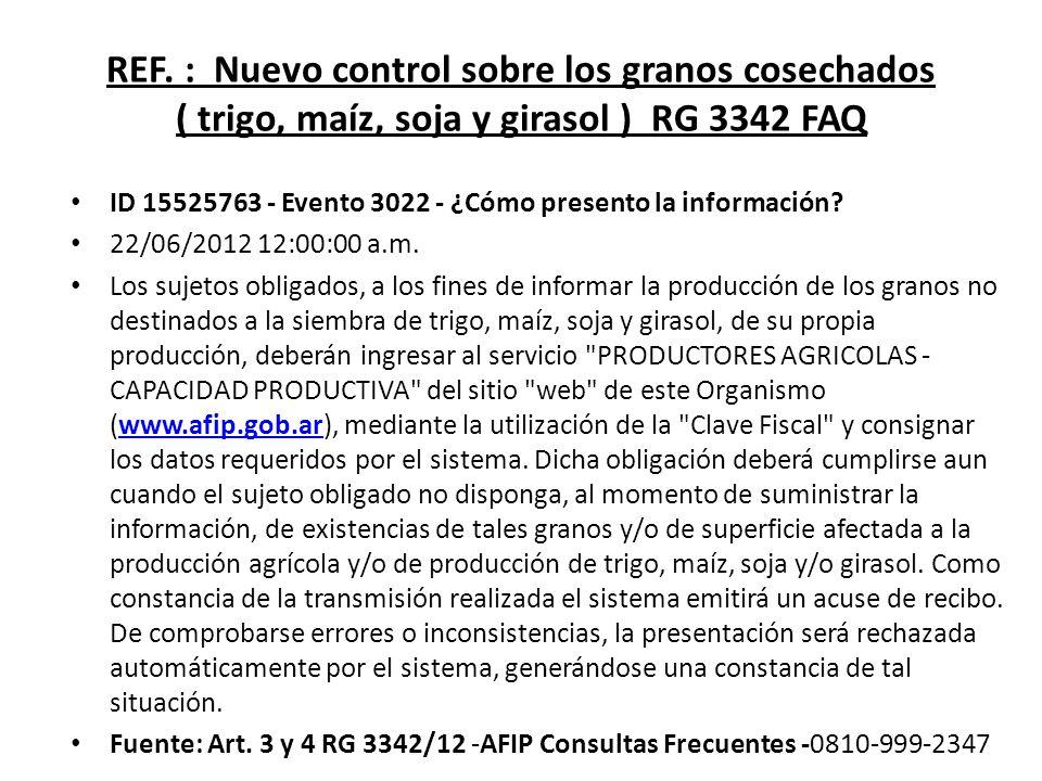 REF. : Nuevo control sobre los granos cosechados ( trigo, maíz, soja y girasol ) RG 3342 FAQ ID 15525763 - Evento 3022 - ¿Cómo presento la información