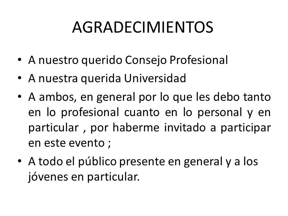 AGRADECIMIENTOS A nuestro querido Consejo Profesional A nuestra querida Universidad A ambos, en general por lo que les debo tanto en lo profesional cu