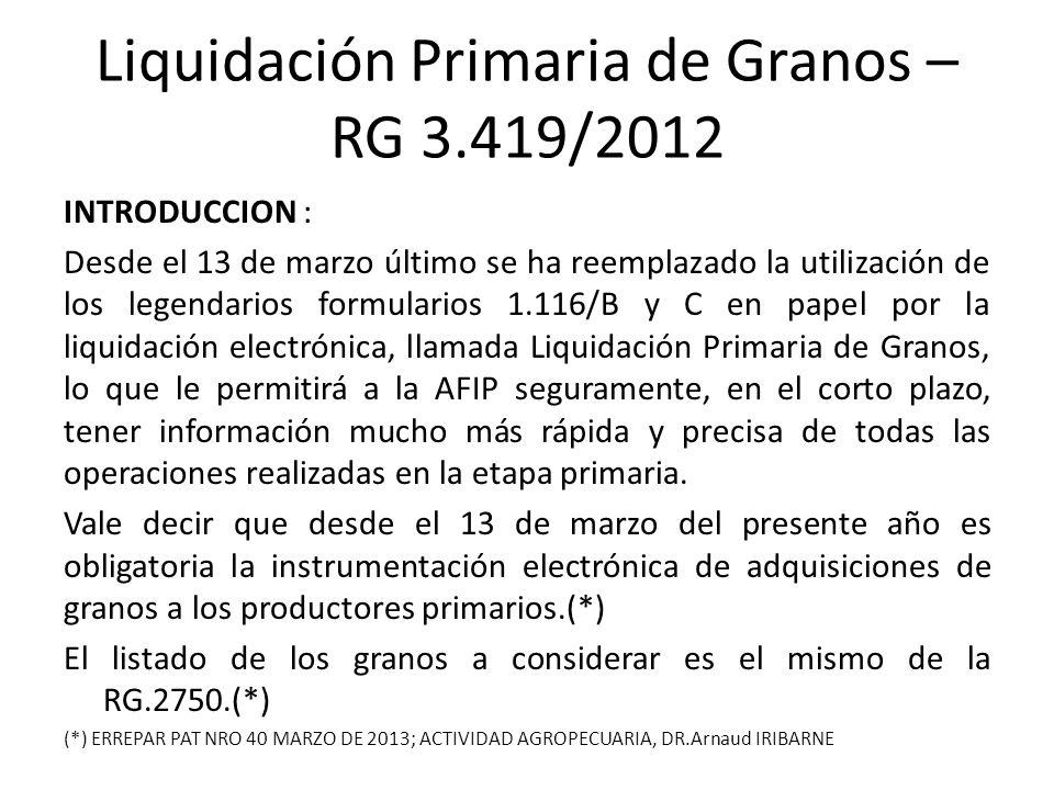 Liquidación Primaria de Granos – RG 3.419/2012 INTRODUCCION : Desde el 13 de marzo último se ha reemplazado la utilización de los legendarios formular