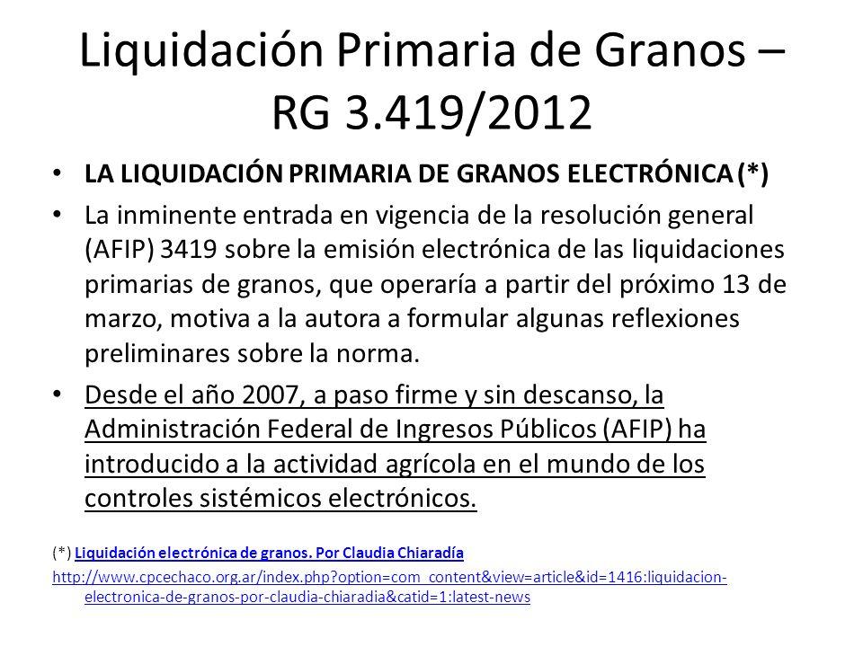 Liquidación Primaria de Granos – RG 3.419/2012 LA LIQUIDACIÓN PRIMARIA DE GRANOS ELECTRÓNICA (*) La inminente entrada en vigencia de la resolución gen