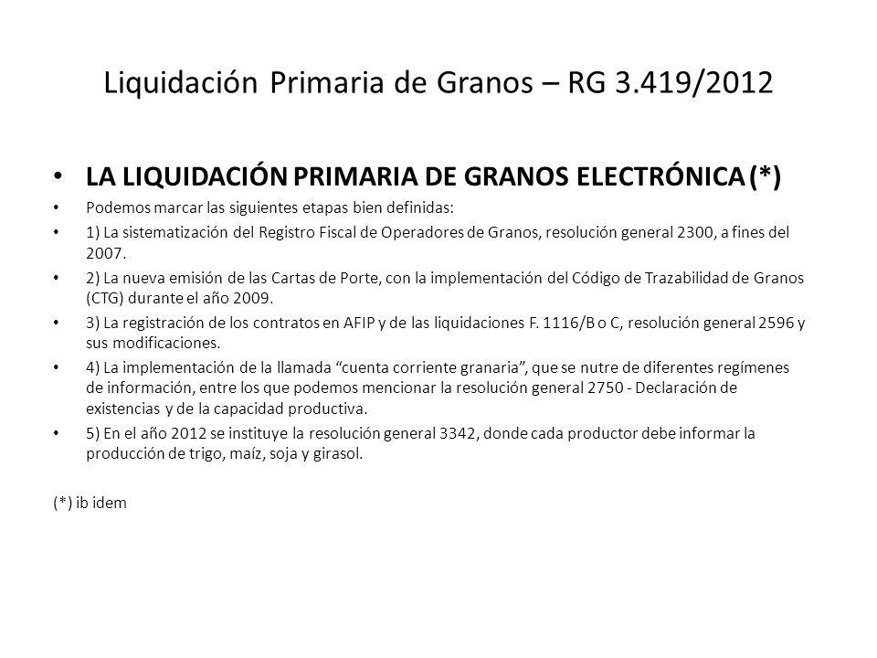 Liquidación Primaria de Granos – RG 3.419/2012 LA LIQUIDACIÓN PRIMARIA DE GRANOS ELECTRÓNICA (*) Podemos marcar las siguientes etapas bien definidas: