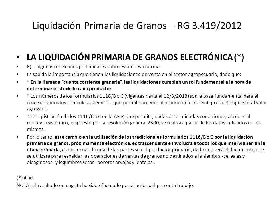 Liquidación Primaria de Granos – RG 3.419/2012 LA LIQUIDACIÓN PRIMARIA DE GRANOS ELECTRÓNICA (*) 6)….algunas reflexiones preliminares sobre esta nueva
